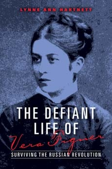 The Defiant Life of Vera Figner Surviving the Russian Revolution