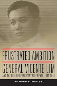 Frustrated Ambition General Vicente Lim and the Philippine Military Experience