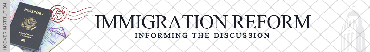 immigration reform hoover institution immigration reform