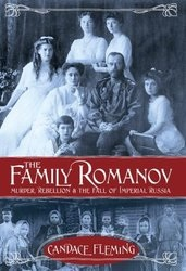 Family Romanov: Murder, Rebellion, and the Fall of Imperial Russia
