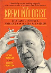 The Kremlinologist: Llewellyn E Thompson, America's Man in Cold War Moscow Book by Jenny Thompson and Sherry Thompson